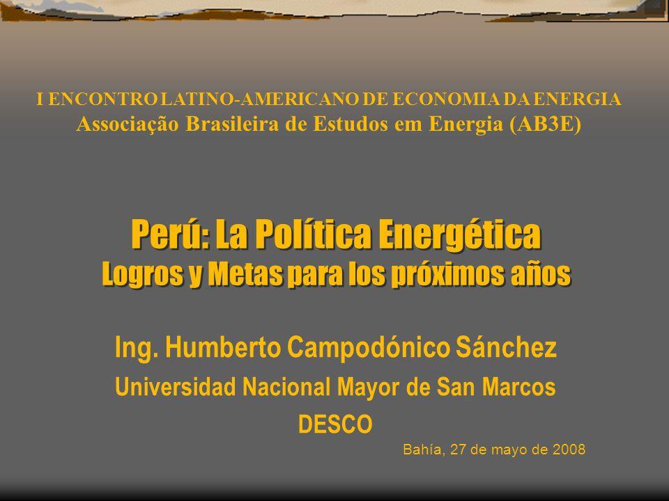 Perú: La Política Energética Logros y Metas para los próximos años Ing. Humberto Campodónico Sánchez Universidad Nacional Mayor de San Marcos DESCO Ba