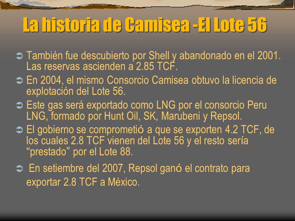 La historia de Camisea -El Lote 56 También fue descubierto por Shell y abandonado en el 2001. Las reservas ascienden a 2.85 TCF. En 2004, el mismo Con