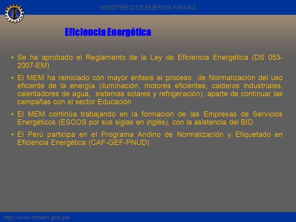 Eficiencia Energética http://www.minem.gob.pe/ Se ha aprobado el Reglamento de la Ley de Eficiencia Energética (DS 053- 2007-EM) El MEM ha reiniciado