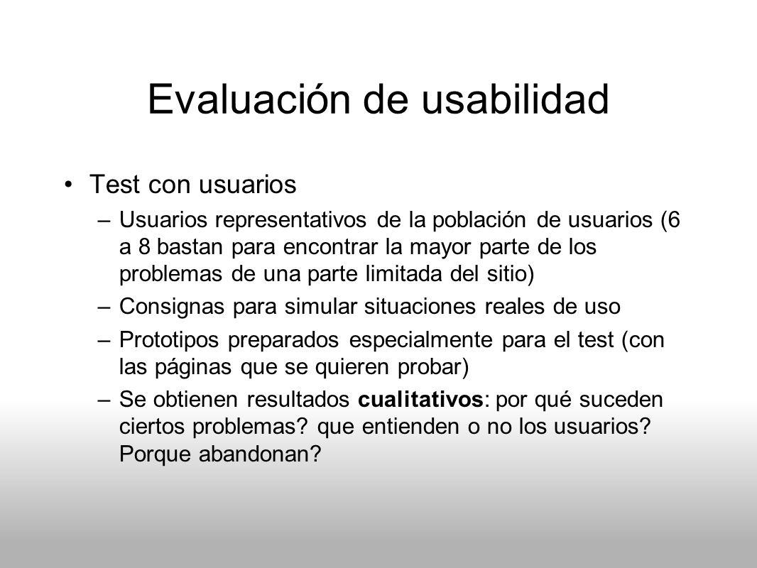 Evaluación de usabilidad Test con usuarios –Usuarios representativos de la población de usuarios (6 a 8 bastan para encontrar la mayor parte de los pr