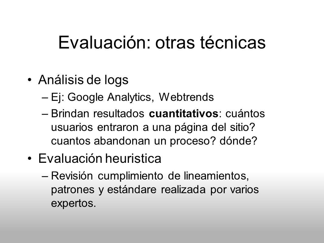 Evaluación: otras técnicas Análisis de logs –Ej: Google Analytics, Webtrends –Brindan resultados cuantitativos: cuántos usuarios entraron a una página
