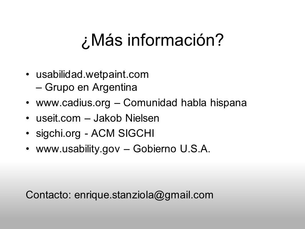 ¿Más información? usabilidad.wetpaint.com – Grupo en Argentina www.cadius.org – Comunidad habla hispana useit.com – Jakob Nielsen sigchi.org - ACM SIG