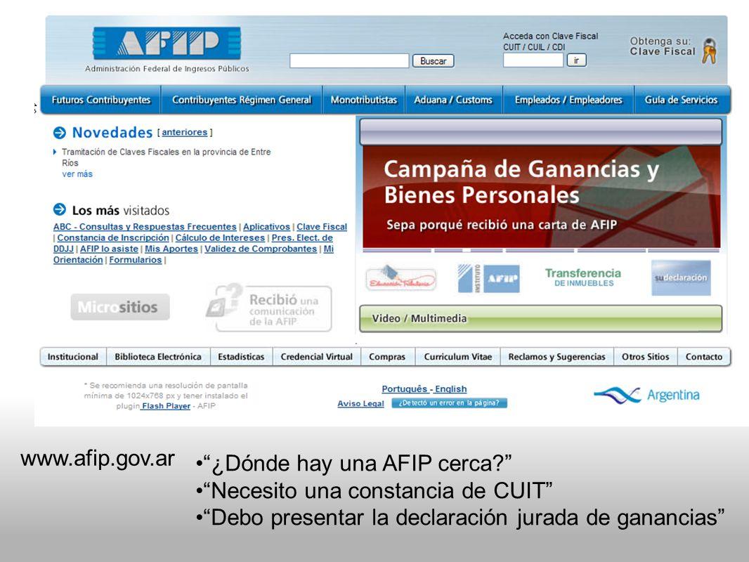 www.afip.gov.ar ¿Dónde hay una AFIP cerca? Necesito una constancia de CUIT Debo presentar la declaración jurada de ganancias