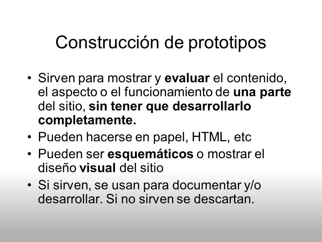 Construcción de prototipos Sirven para mostrar y evaluar el contenido, el aspecto o el funcionamiento de una parte del sitio, sin tener que desarrolla