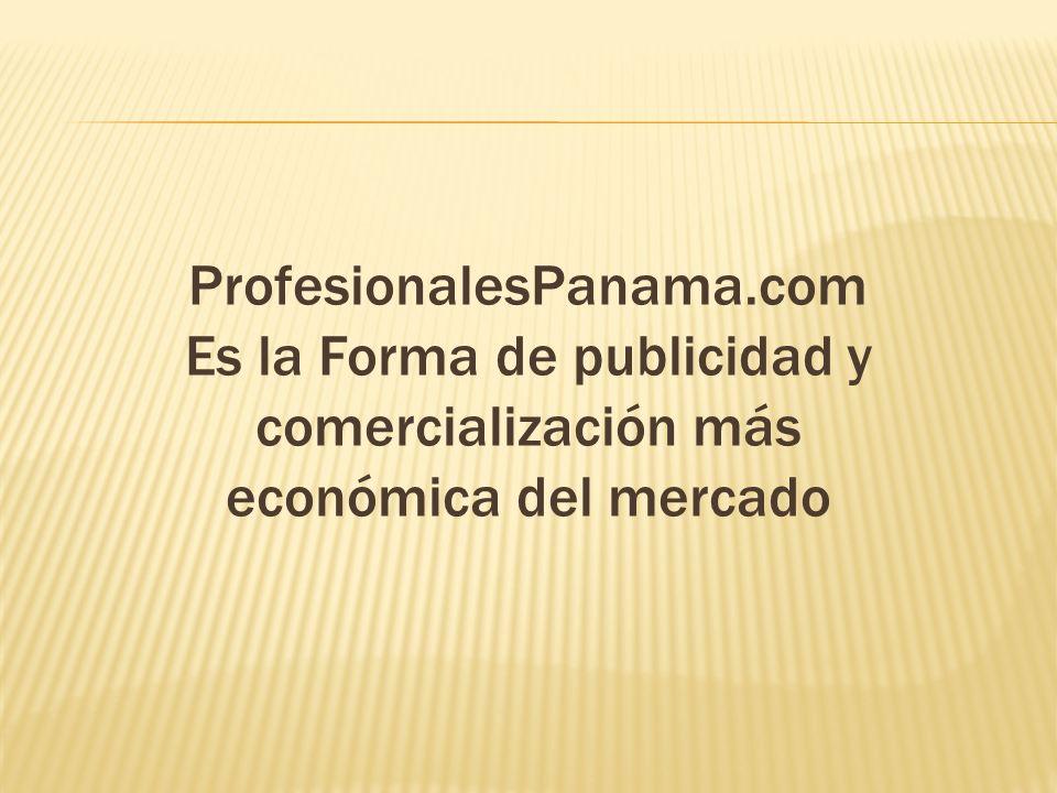 ProfesionalesPanama.com Es la Forma de publicidad y comercialización más económica del mercado