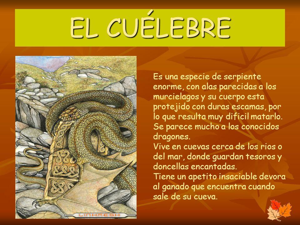 EL CUÉLEBRE Es una especie de serpiente enorme, con alas parecidas a los murcielagos y su cuerpo esta protejido con duras escamas, por lo que resulta
