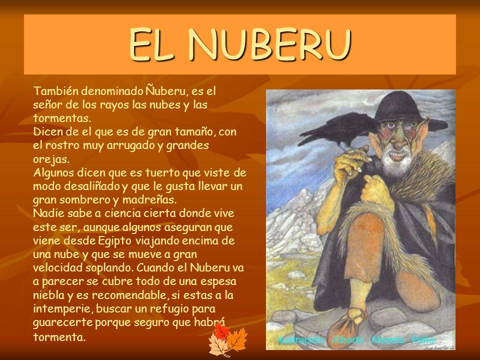 EL NUBERU También denominado Ñuberu, es el señor de los rayos las nubes y las tormentas. Dicen de el que es de gran tamaño, con el rostro muy arrugado