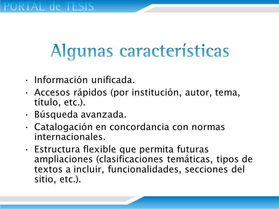 Información unificada. Accesos rápidos (por institución, autor, tema, título, etc.). Búsqueda avanzada. Catalogación en concordancia con normas intern