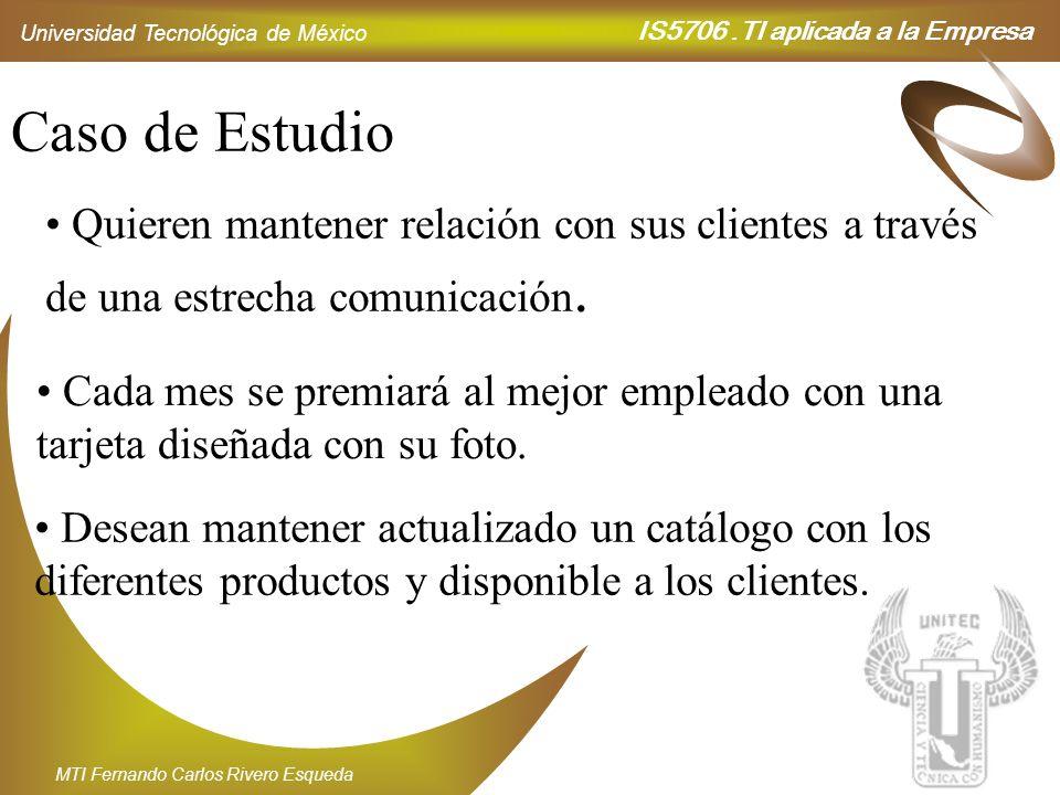 IS5706.TI aplicada a la Empresa Universidad Tecnológica de México MTI Fernando Carlos Rivero Esqueda Caso de Estudio Quieren mantener relación con sus