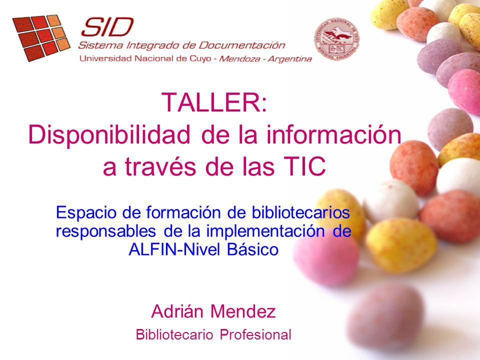 Adrián Mendez Bibliotecario Profesional TALLER: Disponibilidad de la información a través de las TIC Espacio de formación de bibliotecarios responsabl