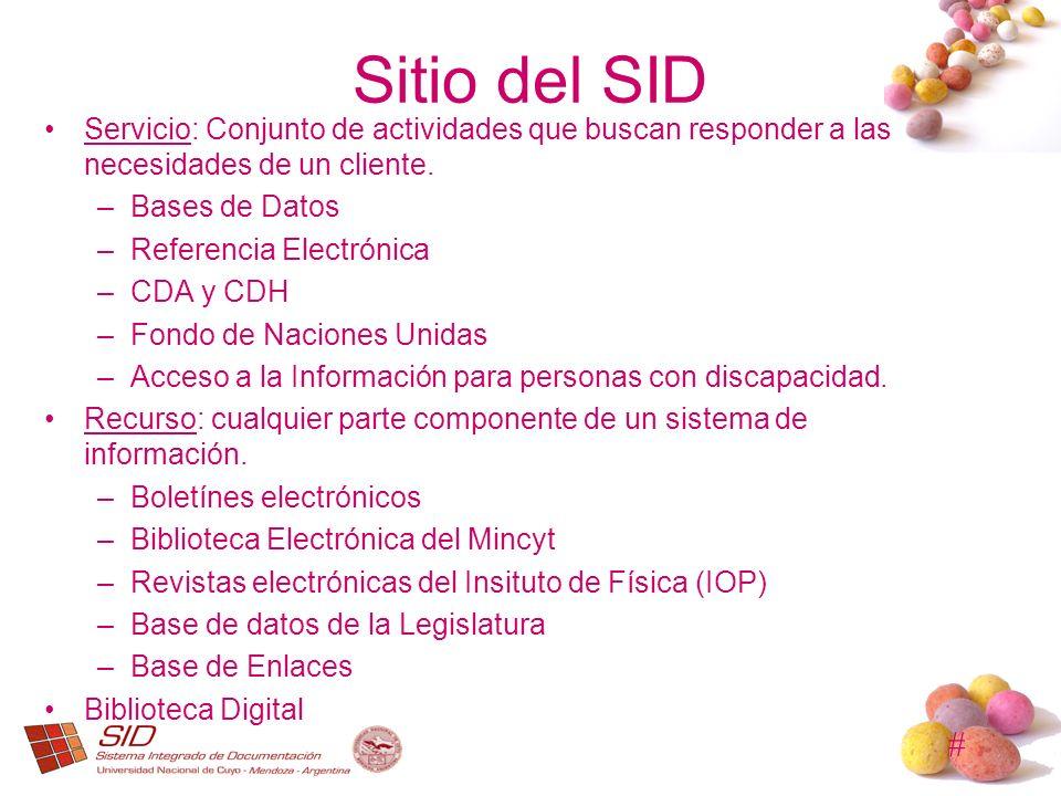 # Sitio del SID Servicio: Conjunto de actividades que buscan responder a las necesidades de un cliente. –Bases de Datos –Referencia Electrónica –CDA y
