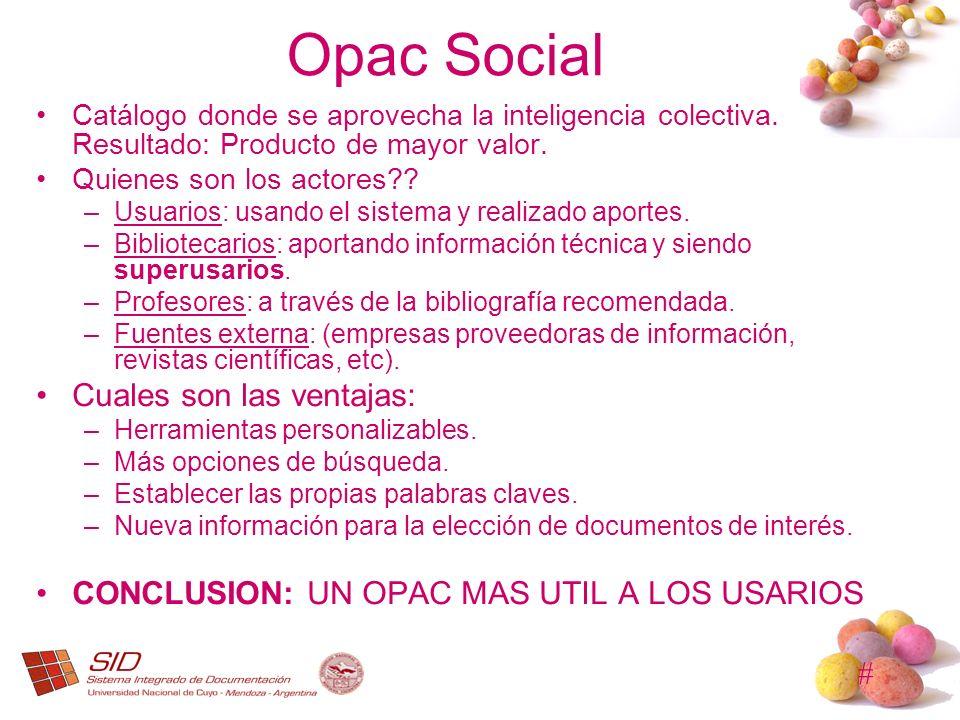 # Opac Social Catálogo donde se aprovecha la inteligencia colectiva. Resultado: Producto de mayor valor. Quienes son los actores?? –Usuarios: usando e