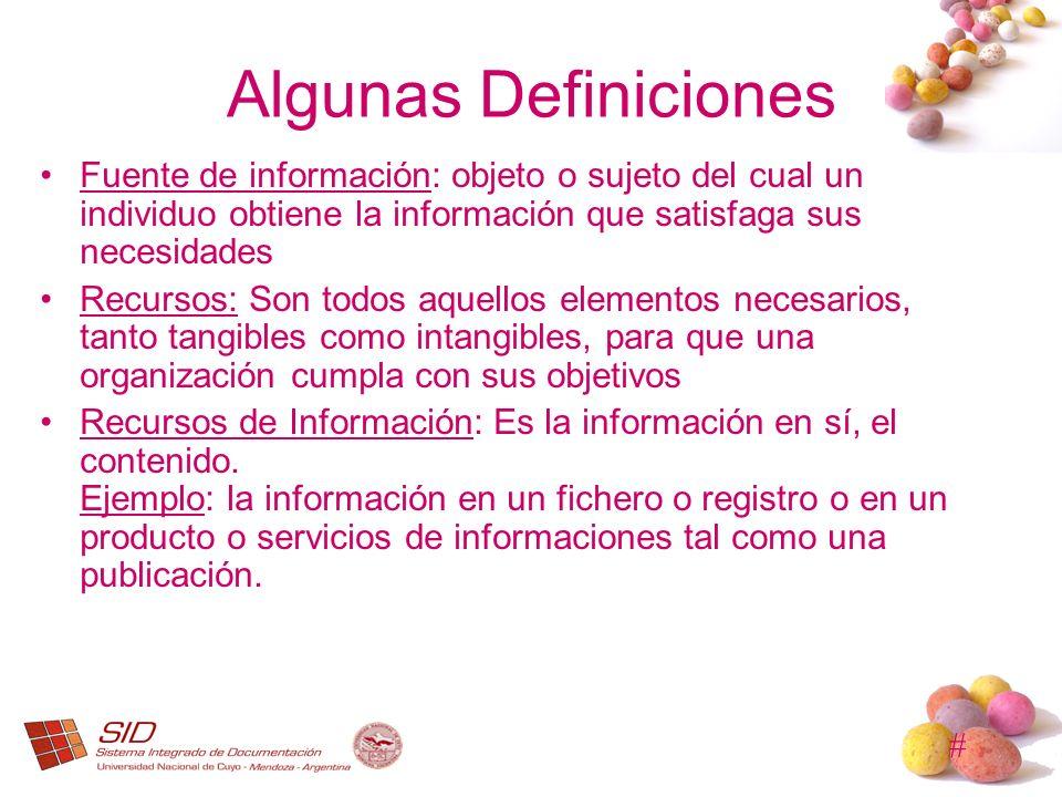 # Algunas Definiciones Fuente de información: objeto o sujeto del cual un individuo obtiene la información que satisfaga sus necesidades Recursos: Son