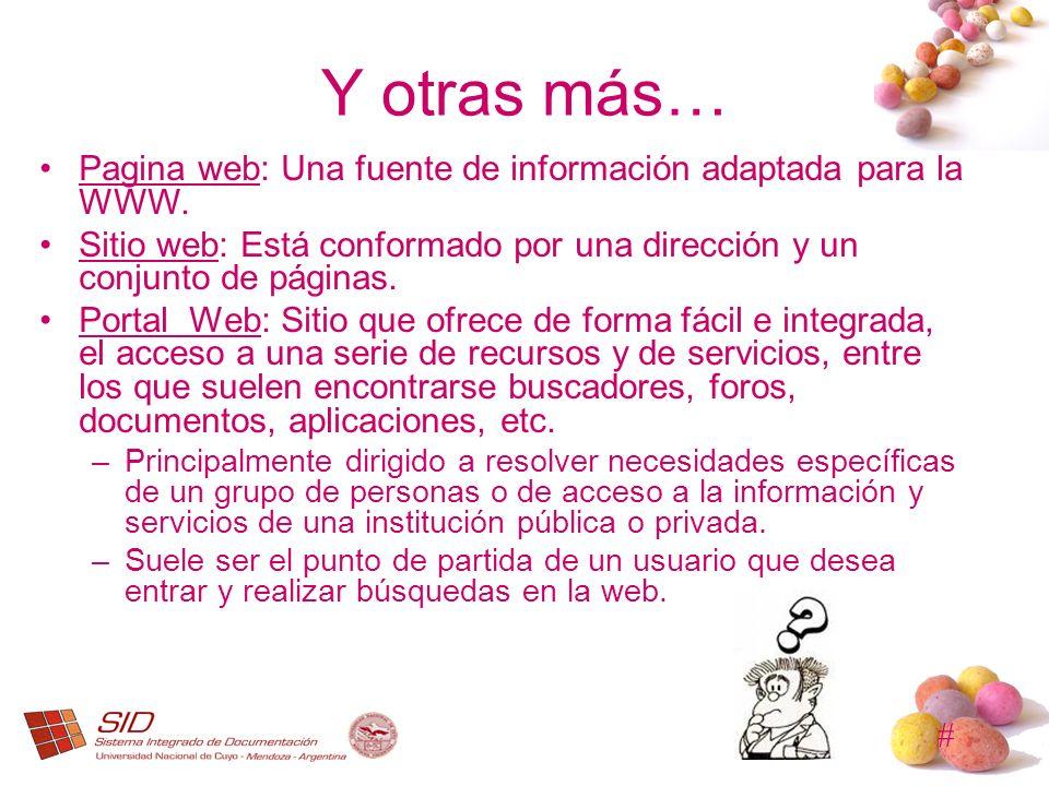 # Y otras más… Pagina web: Una fuente de información adaptada para la WWW. Sitio web: Está conformado por una dirección y un conjunto de páginas. Port