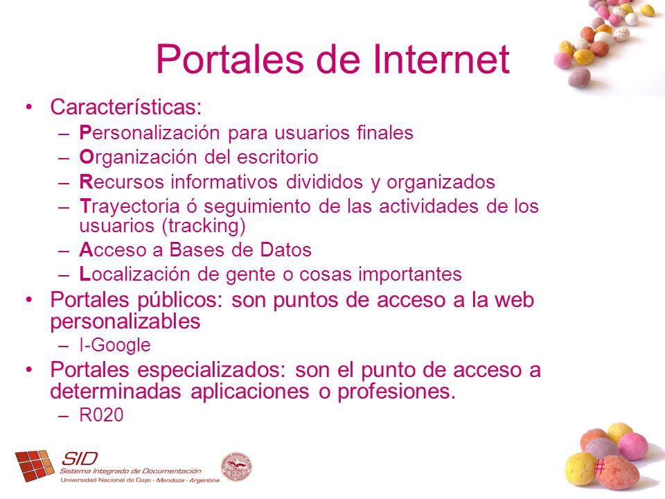# Portales de Internet Características: –Personalización para usuarios finales –Organización del escritorio –Recursos informativos divididos y organiz