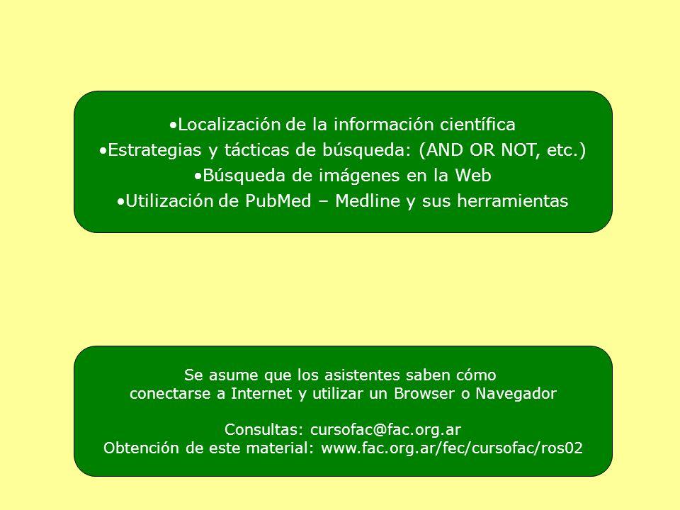 Localización de la información científica Estrategias y tácticas de búsqueda: (AND OR NOT, etc.) Búsqueda de imágenes en la Web Utilización de PubMed