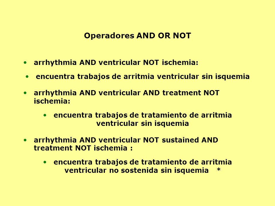 Operadores AND OR NOT arrhythmia AND ventricular NOT ischemia: encuentra trabajos de arritmia ventricular sin isquemia arrhythmia AND ventricular AND