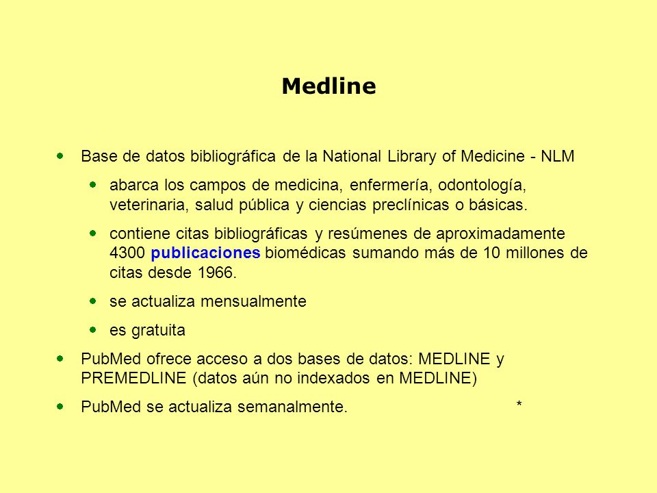 Medline Base de datos bibliográfica de la National Library of Medicine - NLM abarca los campos de medicina, enfermería, odontología, veterinaria, salu