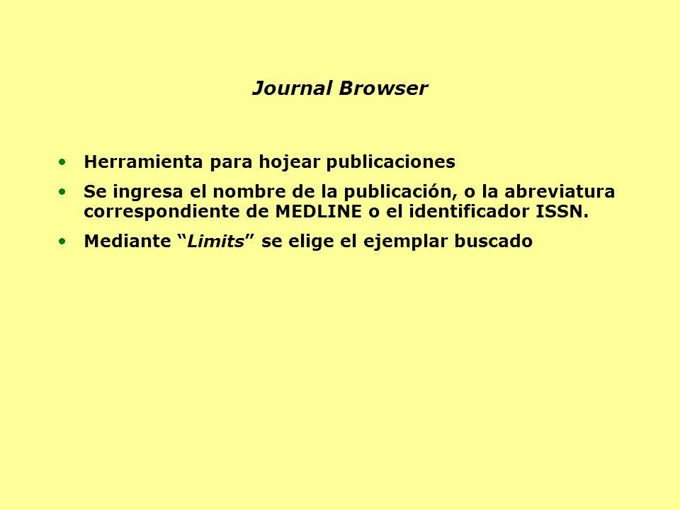 Journal Browser Herramienta para hojear publicaciones Se ingresa el nombre de la publicación, o la abreviatura correspondiente de MEDLINE o el identif