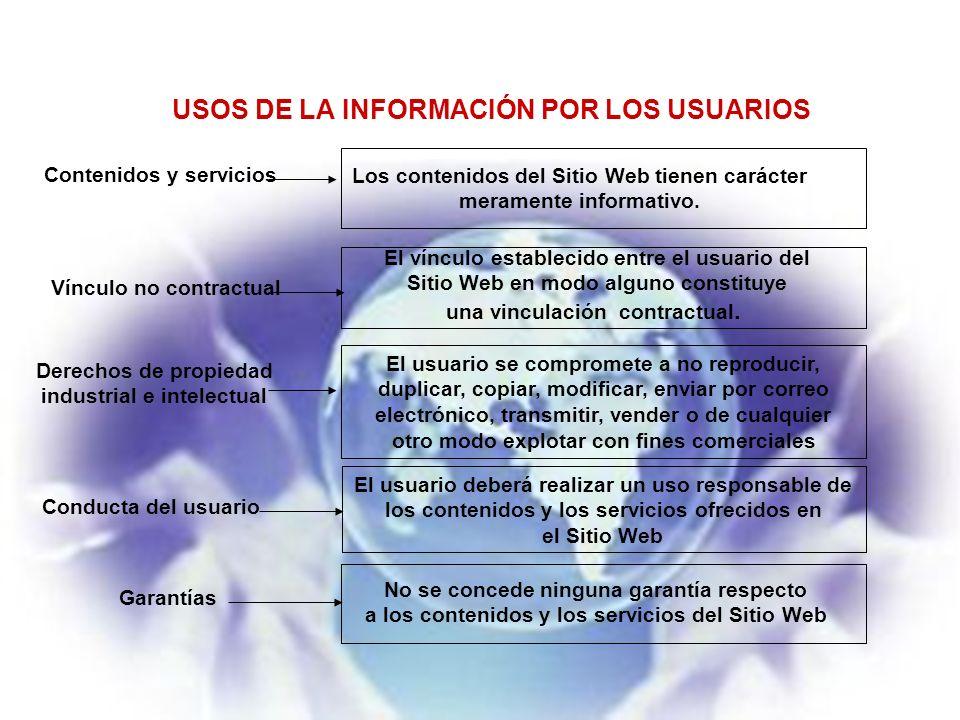 USOS DE LA INFORMACIÓN POR LOS USUARIOS Contenidos y servicios Los contenidos del Sitio Web tienen carácter meramente informativo.