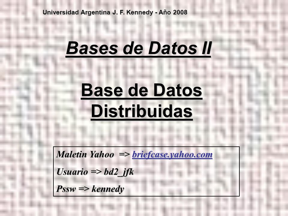 Base de Datos Distribuidas Bases de Datos II Universidad Argentina J.