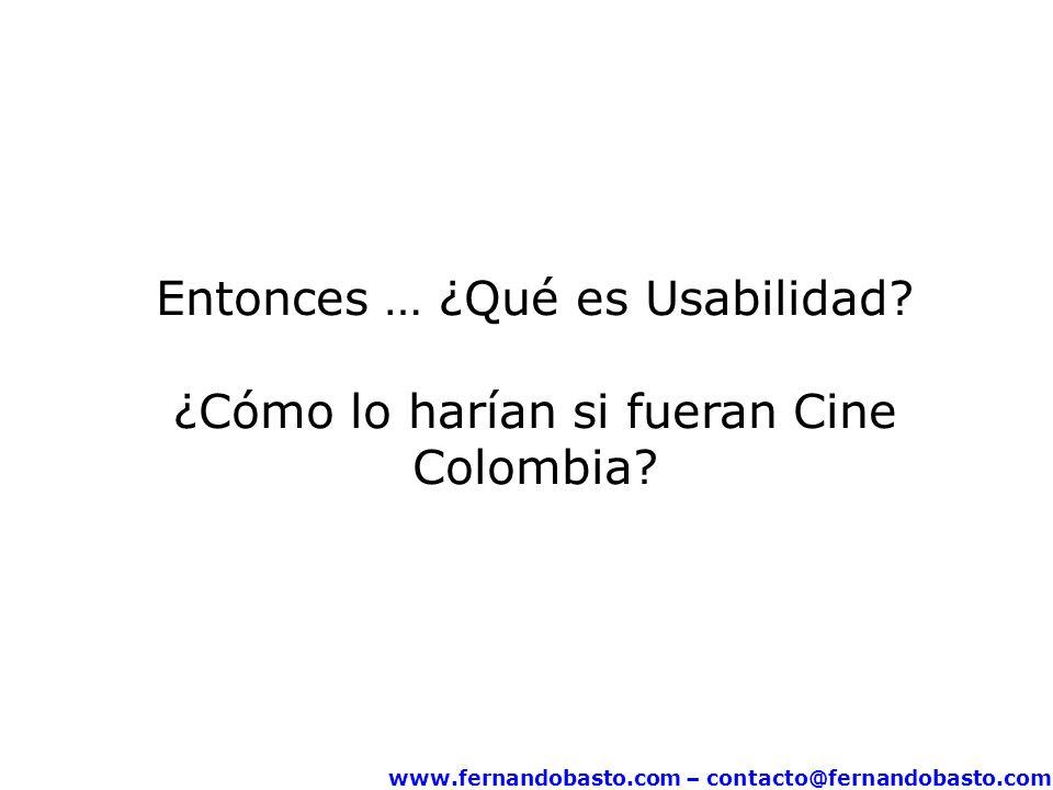Entonces … ¿Qué es Usabilidad? ¿Cómo lo harían si fueran Cine Colombia?