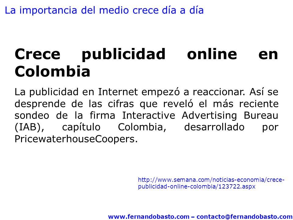 www.fernandobasto.com – contacto@fernandobasto.com Crece publicidad online en Colombia La publicidad en Internet empezó a reaccionar.