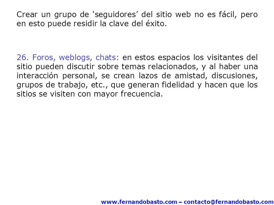 www.fernandobasto.com – contacto@fernandobasto.com Crear un grupo de seguidores del sitio web no es fácil, pero en esto puede residir la clave del éxito.