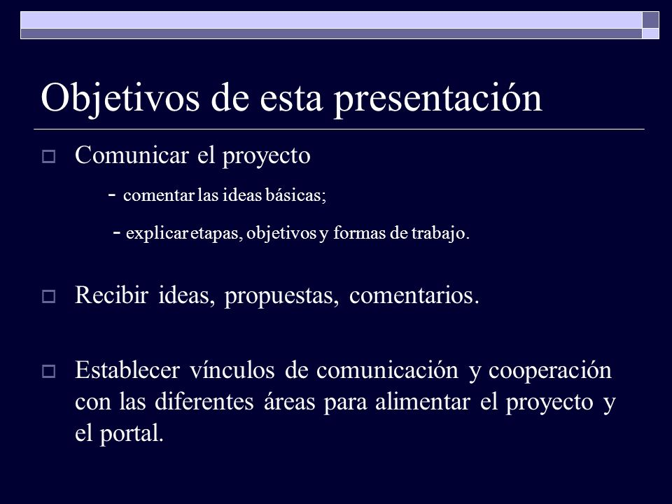 Objetivos de esta presentación Comunicar el proyecto - comentar las ideas básicas; - explicar etapas, objetivos y formas de trabajo.