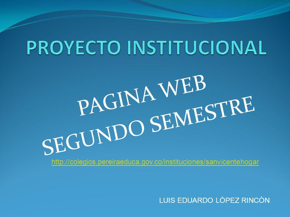 PAGINA WEB SEGUNDO SEMESTRE LUIS EDUARDO LÓPEZ RINCÓN http://colegios.pereiraeduca.gov.co/instituciones/sanvicentehogar