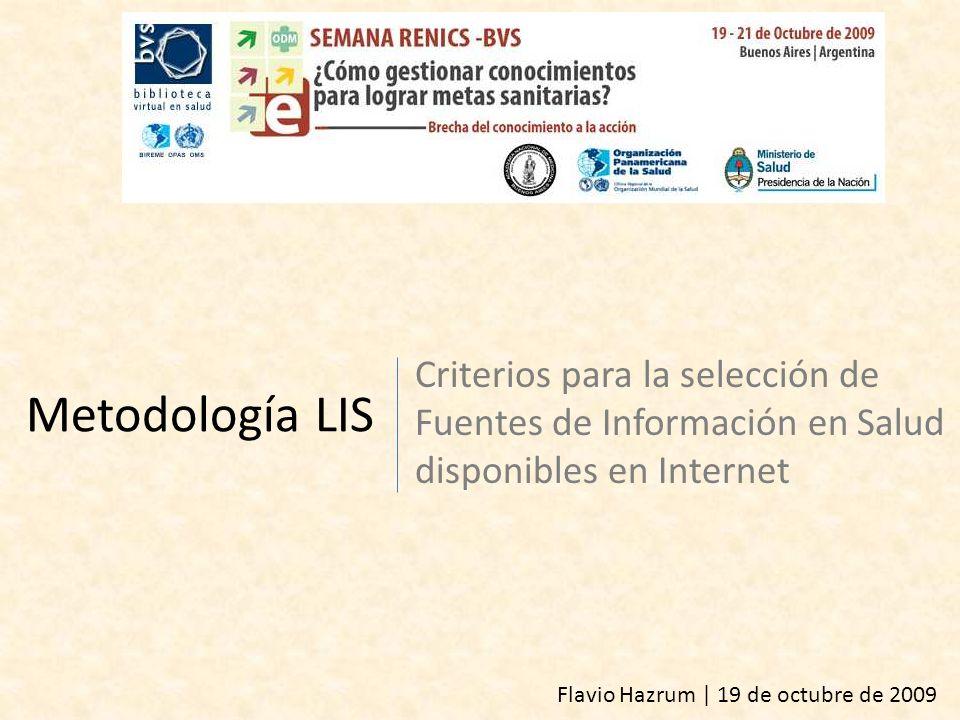 Metodología LIS Criterios para la selección de Fuentes de Información en Salud disponibles en Internet Flavio Hazrum | 19 de octubre de 2009