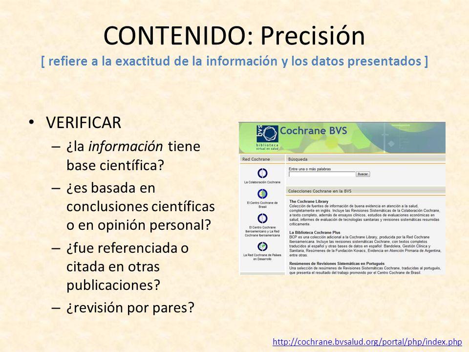 CONTENIDO: Precisión [ refiere a la exactitud de la información y los datos presentados ] VERIFICAR – ¿la información tiene base científica? – ¿es bas