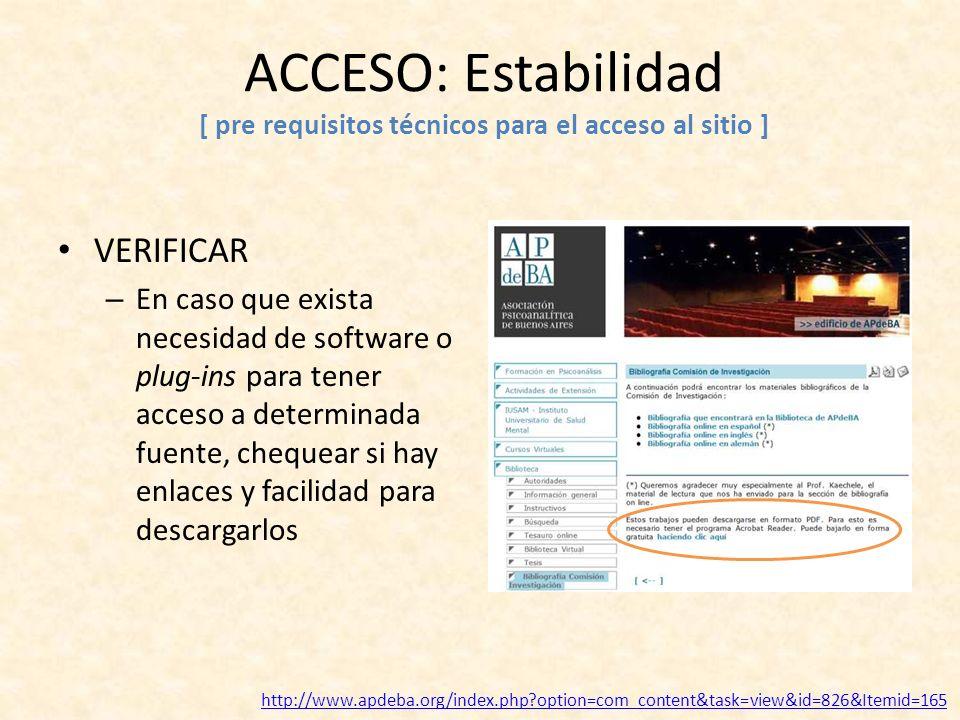 ACCESO: Estabilidad [ pre requisitos técnicos para el acceso al sitio ] VERIFICAR – En caso que exista necesidad de software o plug-ins para tener acc