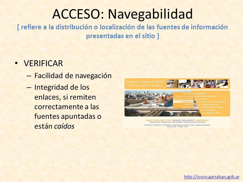 ACCESO: Navegabilidad [ refiere a la distribución o localización de las fuentes de información presentadas en el sitio ] VERIFICAR – Facilidad de nave
