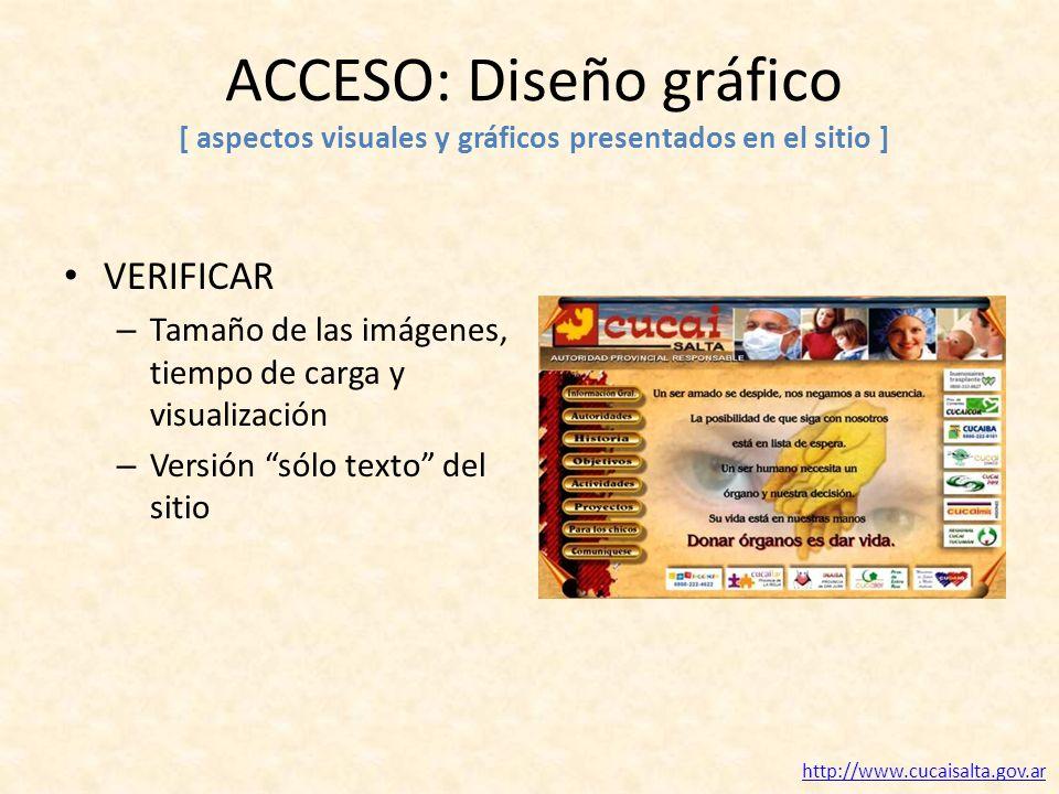 ACCESO: Diseño gráfico [ aspectos visuales y gráficos presentados en el sitio ] VERIFICAR – Tamaño de las imágenes, tiempo de carga y visualización – Versión sólo texto del sitio http://www.cucaisalta.gov.ar