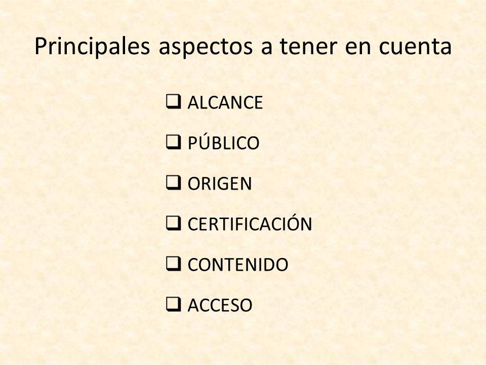 Principales aspectos a tener en cuenta ALCANCE PÚBLICO ORIGEN CERTIFICACIÓN CONTENIDO ACCESO