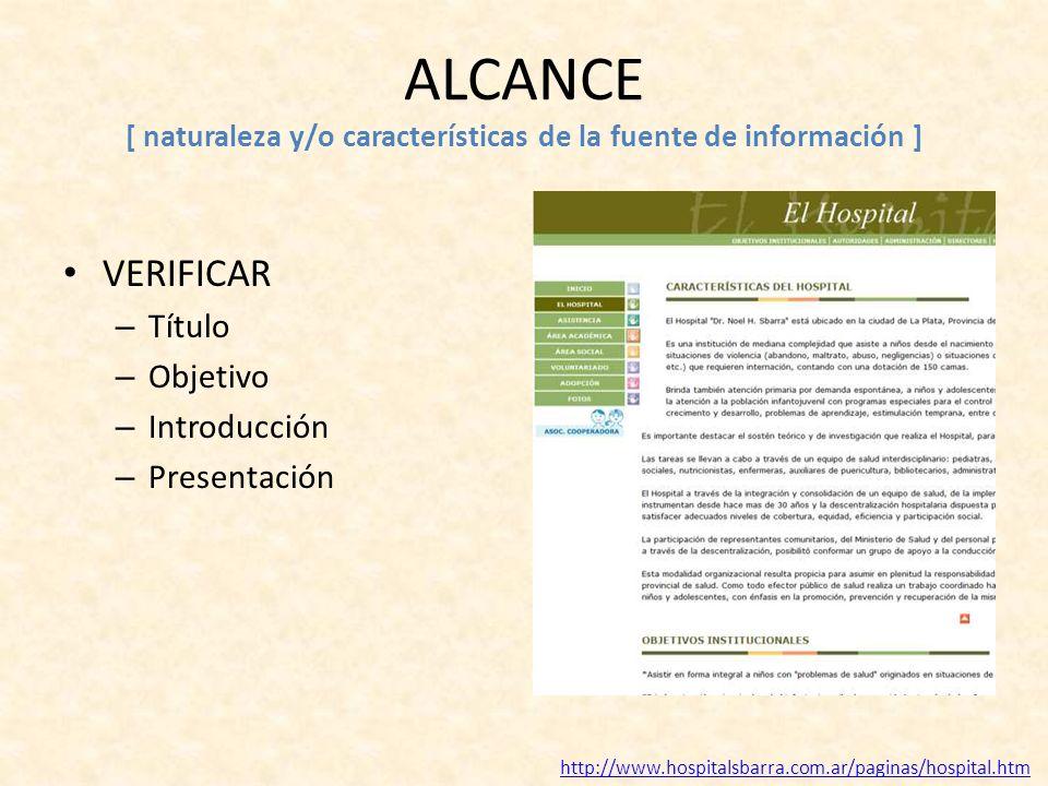 ALCANCE [ naturaleza y/o características de la fuente de información ] VERIFICAR – Título – Objetivo – Introducción – Presentación http://www.hospitalsbarra.com.ar/paginas/hospital.htm