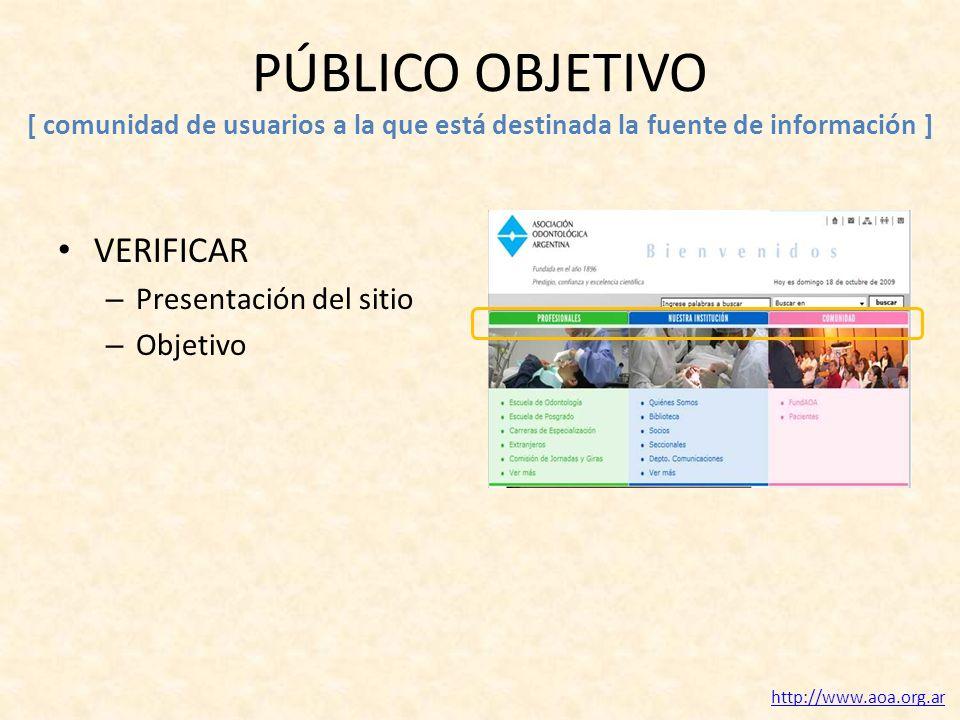 PÚBLICO OBJETIVO [ comunidad de usuarios a la que está destinada la fuente de información ] VERIFICAR – Presentación del sitio – Objetivo http://www.aoa.org.ar