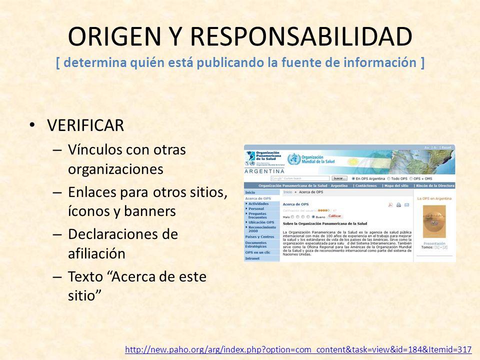 ORIGEN Y RESPONSABILIDAD [ determina quién está publicando la fuente de información ] VERIFICAR – Vínculos con otras organizaciones – Enlaces para otr