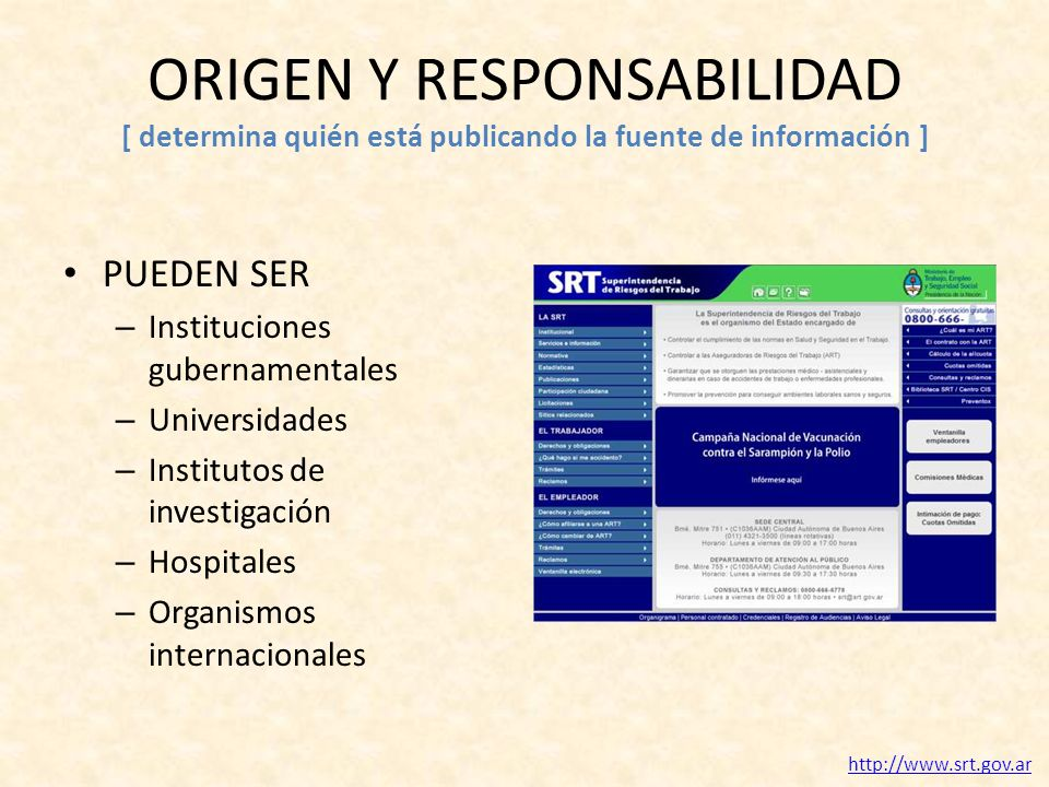 ORIGEN Y RESPONSABILIDAD [ determina quién está publicando la fuente de información ] PUEDEN SER – Instituciones gubernamentales – Universidades – Ins