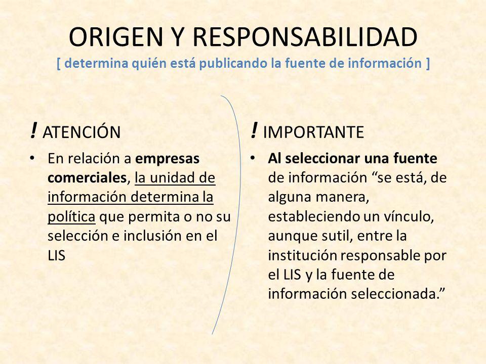 ORIGEN Y RESPONSABILIDAD [ determina quién está publicando la fuente de información ] ! ATENCIÓN En relación a empresas comerciales, la unidad de info