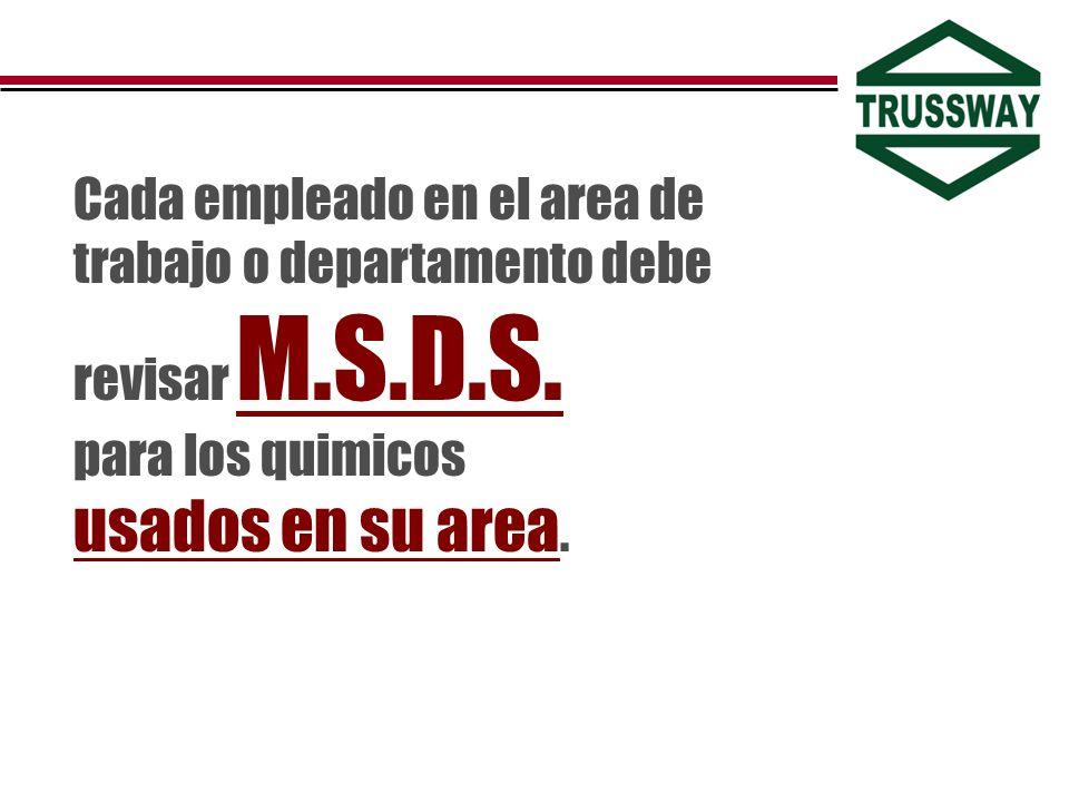 Cada empleado en el area de trabajo o departamento debe revisar M.S.D.S. para los quimicos usados en su area.
