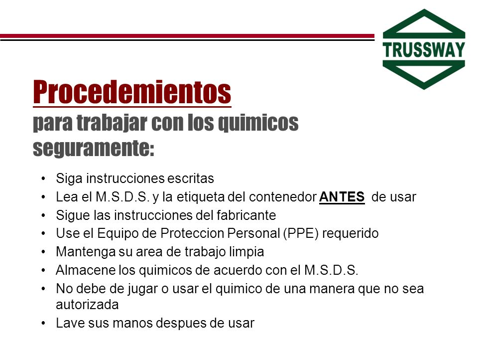 Siga instrucciones escritas Lea el M.S.D.S. y la etiqueta del contenedor ANTES de usar Sigue las instrucciones del fabricante Use el Equipo de Protecc