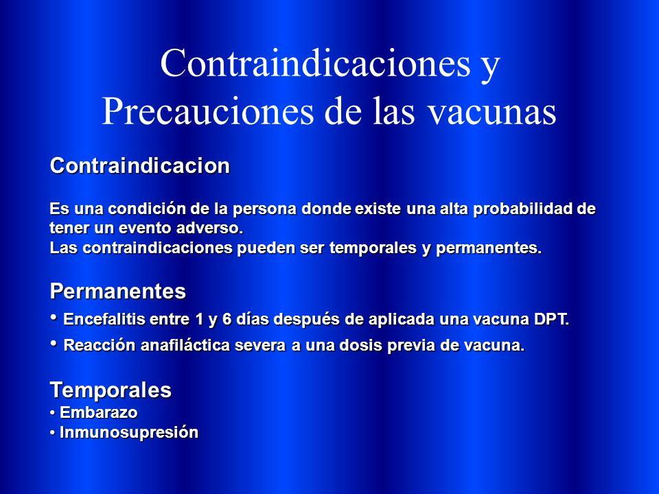Contraindicaciones y Precauciones de las vacunas Contraindicacion Es una condición de la persona donde existe una alta probabilidad de tener un evento adverso.