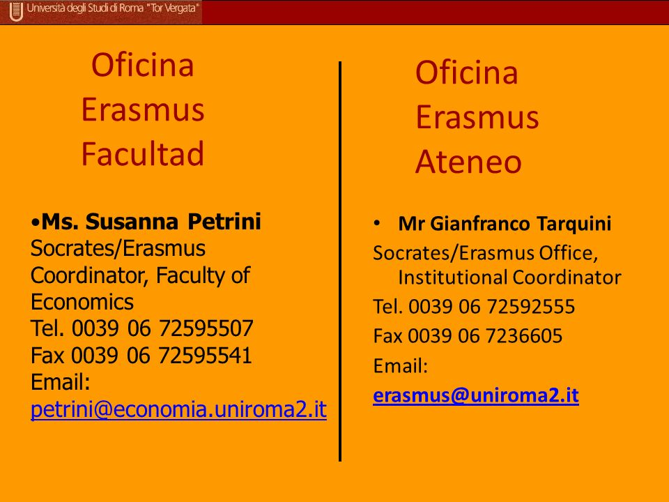 Oficina Erasmus Facultad Mr Gianfranco Tarquini Socrates/Erasmus Office, Institutional Coordinator Tel. 0039 06 72592555 Fax 0039 06 7236605 Email: er