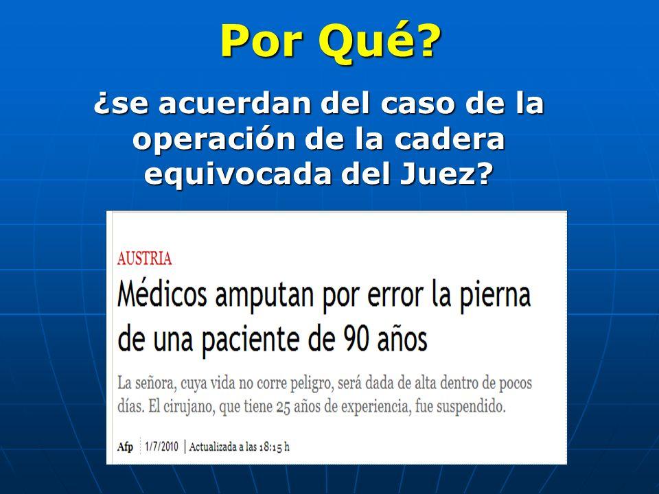 Por Qué? ¿se acuerdan del caso de la operación de la cadera equivocada del Juez?