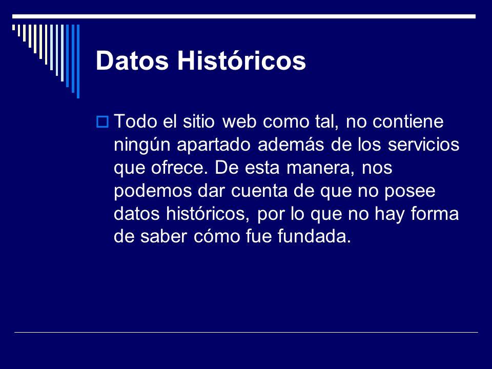 Datos Históricos Todo el sitio web como tal, no contiene ningún apartado además de los servicios que ofrece. De esta manera, nos podemos dar cuenta de