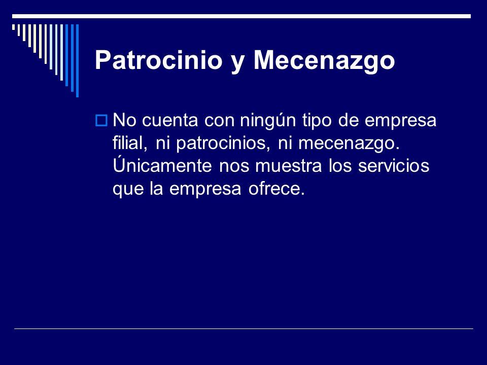 Patrocinio y Mecenazgo No cuenta con ningún tipo de empresa filial, ni patrocinios, ni mecenazgo. Únicamente nos muestra los servicios que la empresa