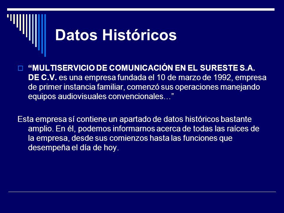 Datos Históricos MULTISERVICIO DE COMUNICACIÓN EN EL SURESTE S.A. DE C.V. es una empresa fundada el 10 de marzo de 1992, empresa de primer instancia f
