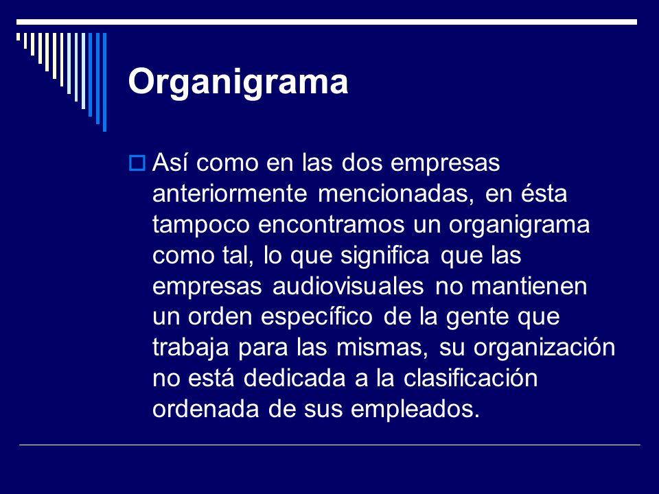 Organigrama Así como en las dos empresas anteriormente mencionadas, en ésta tampoco encontramos un organigrama como tal, lo que significa que las empr